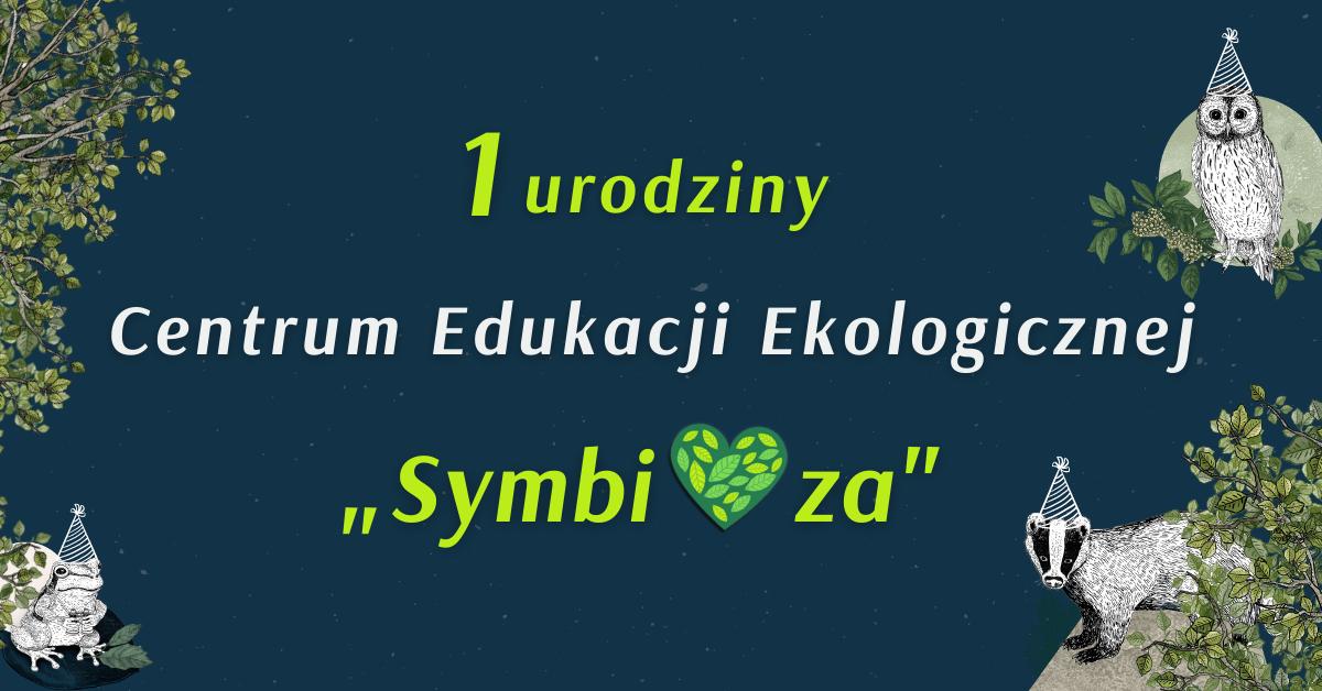 """1 urodziny Centrum Edukacji Ekologicznej """"Symbioza""""!"""
